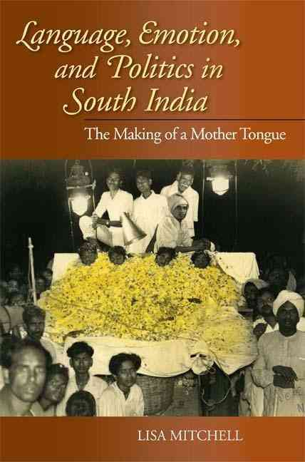 Language, Emotion, and Politics in South India By Mitchell, Lisa