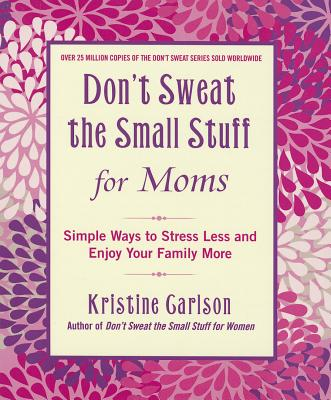 Don't Sweat the Small Stuff for Moms By Carlson, Kristine